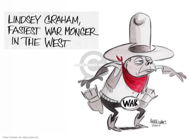 Lindsey Graham, fastest war monger in the west. War.