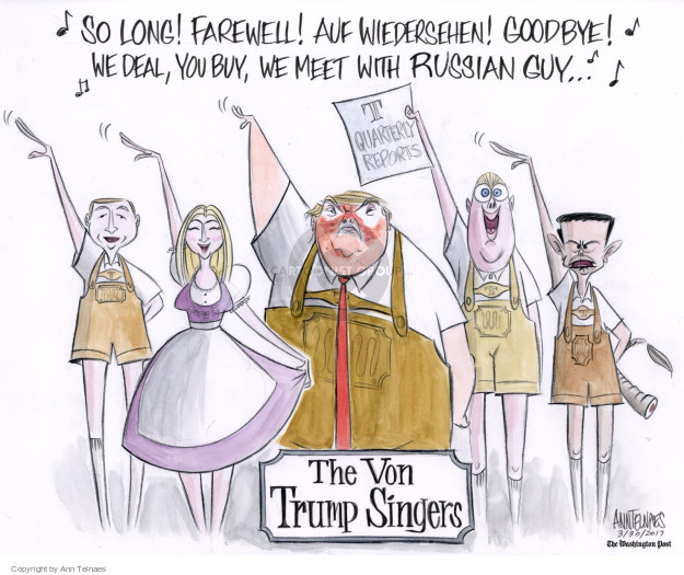 So long! Farewell! Auf wiedersehen! Goodbye! We deal, you buy, we meet with Russian guy … T quarterly reports. The Von Trump Singers.