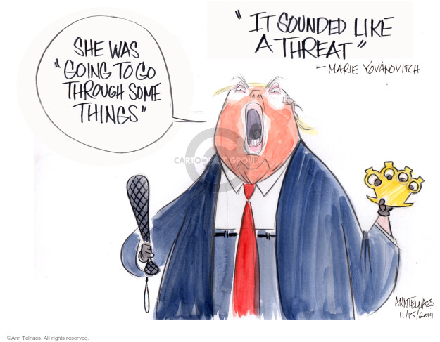Ann Telnaes  Ann Telnaes' Editorial Cartoons 2019-11-15 threat
