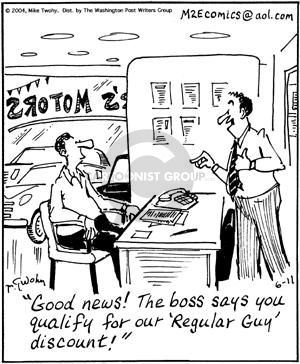 """Good news!  The boss says you qualify for our """"regular guy"""" discount!"""