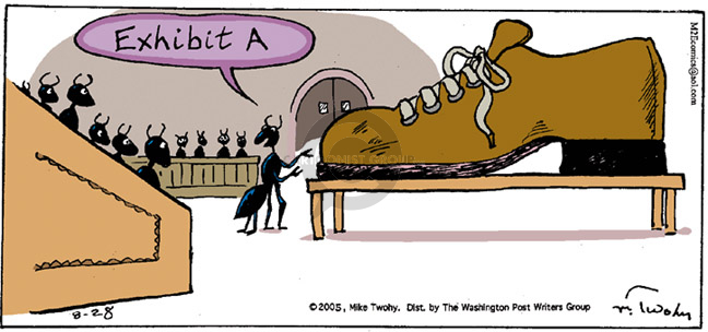 Exhibit A.  (An ant lawyer presents a shoe as an exhibit in a trial.)