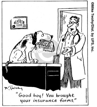 Good boy!  You brought your insurance forms!