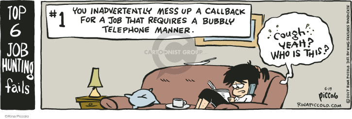 Top 6 job hunting fails. #1. You inadvertently mess up a callback for a job that requires a bubbly telephone manner. Cough. Yeah? Who is this?