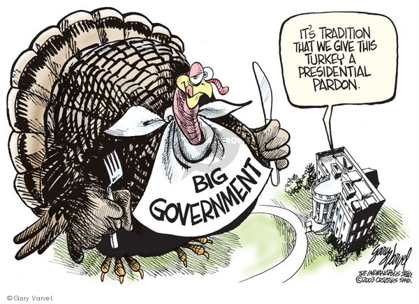 Its a tradition we give this turkey a presidential pardon. Big government.
