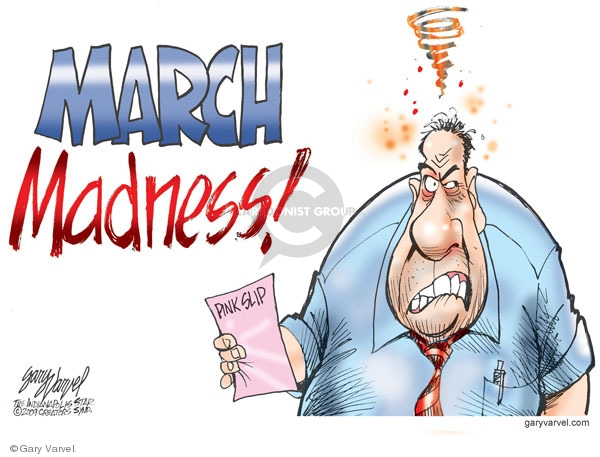 March Madness. Pink slip.