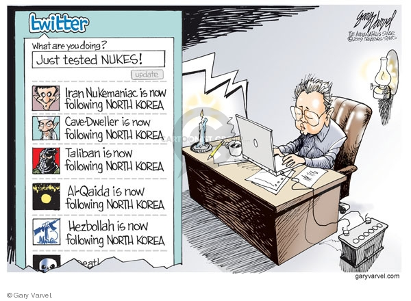 Twitter. What are you doing? Just tested nukes! Iran Nukemaniac is now following North Korea. CaveDweller is now following North Korea. Taliban is now following North Korea. Al-Qaida is now following North Korea.  Hezbollah is now following North Korea.