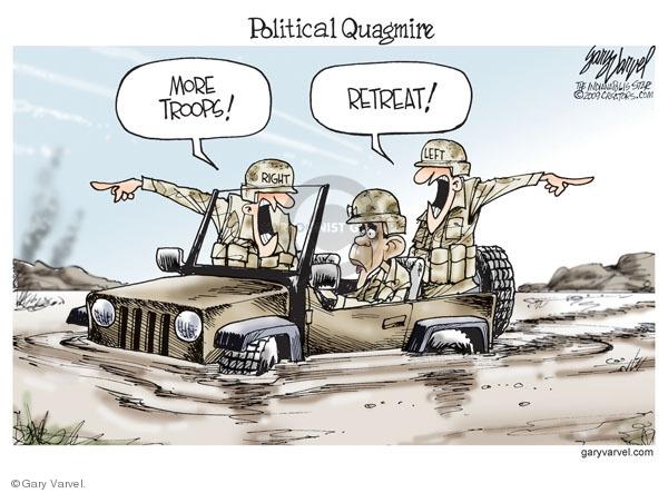 Political quagmire.  Right.  More troops!  Left.  Retreat!