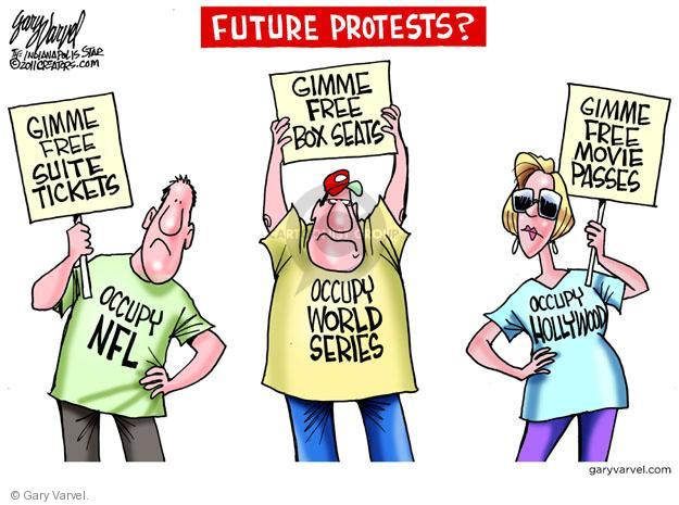 Future Protests? Gimme Free Suite Tickets. Occupy NFL. Gimme Free Box Seats. Occupy World Series. Gimme Free Movie Passes. Occupy Hollywood.