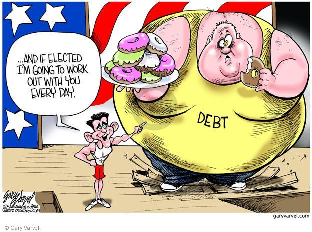 … And if elected Im going to work out with you every day. Debt.