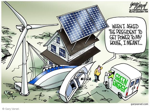 When I asked the president to get power to my house, I meant … Green energy.