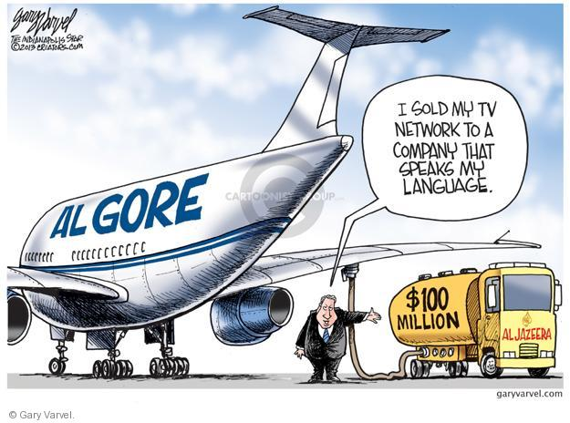 Al Gore.  I sold my TV network to a company that speaks my language.  $100 million.  Al Jazeera.