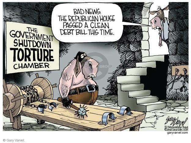 The Government Shutdown Torture Chamber. Bad news. The Republican house passed a clean debt bill this time.
