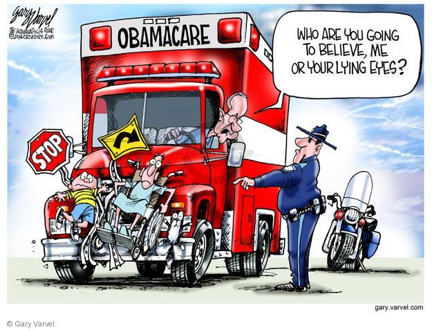 Obamacare. Stop. Who are you going to believe, me or your lying eyes?