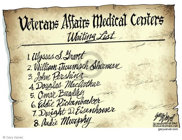 Veterans Affairs Medical Centers Waiting List. 1. Ulysses S Grant 2. William Tecumseh Sherman 3. John Pershing 4. Douglas MacArthur 5. Omar Bradley 6. Eddie Rickenbacker 70 Dwight D. Eisenhower 8. Audie Murphy.
