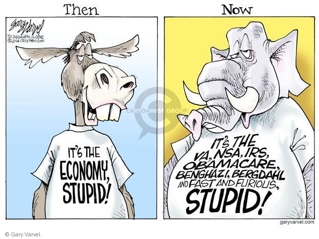 Then. Its the economy, stupid! Now. Its the VA, NSA, IRS, Obamacare, Benghazi, Bergdahl and Fast and Furious, Stupid!