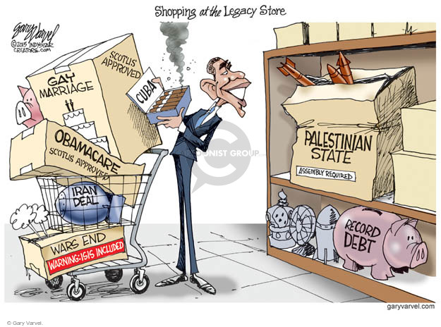 Shopping at the Legacy Store. SCOTUS approved. Gay marriage. Obamacare. SCOTUS approved. Iran deal. Wars end. Warning: ISIS included. Palestinian State. Assembly required. Record debt. Cuba.