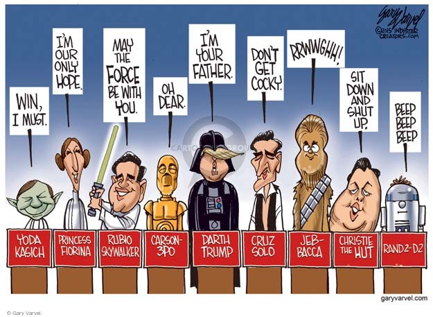 Win, I must. Yoda Kasich. Im our only hope. Princess Fiorina. May the force be with you. Rubio Skywalker. Oh dear. Carson-3PO. Im your father. Darth Trump. Dont get cocky. Cruz Solo. Rrwwghh! Jeb-bacca. Sit down and shut up. Christie the Hut. Beep beep beep. Rand2-D2.