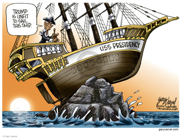 Trump is unfit to sail this ship. USS Presidency.