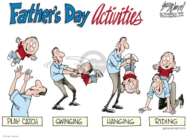 Fathers Day Activities. Play catch. Swinging. Hanging. Riding.