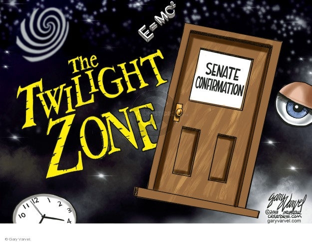 E=MC². The Twilight Zone. Senate confirmation.