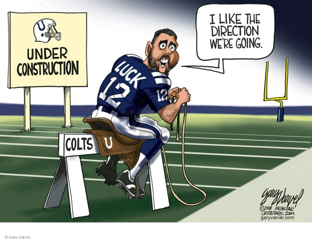 Under construction. I like the direction were going. Colts. Luck 12.