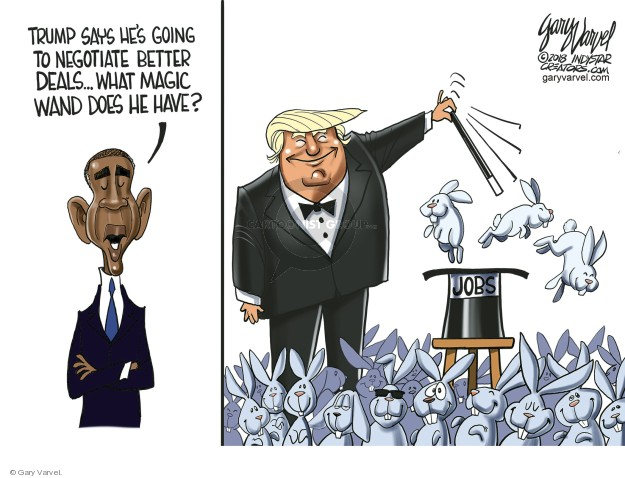 Trump says hes going to negotiate better deals … What magic wand does he have? Jobs.
