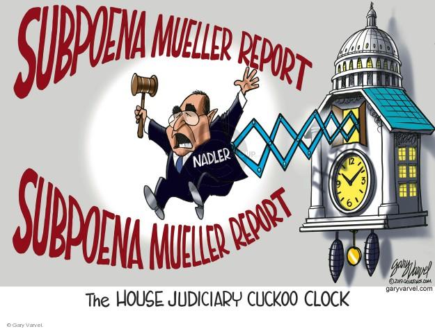 Subpeona Mueller report. Nadler. The House Judiciary Cuckoo Clock.