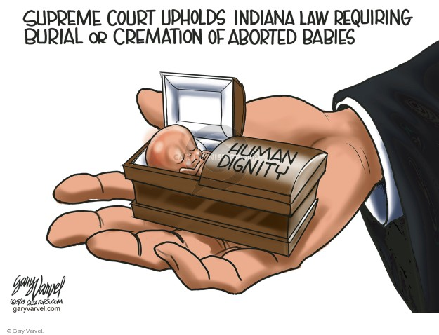 Supreme Court upholds Indiana law requiring burial or cremation of aborted babies. Human dignity.