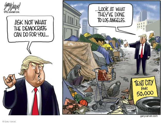 Ask not what the Democrats can do for you … Look at what theyve done to Los Angeles. Tent City Pop. 50,000.