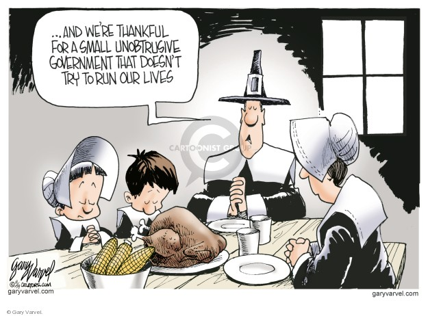 … and were thankful for a small unobtrusive government that doesnt try to run our lives.