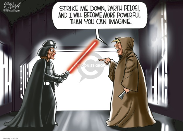 Strike me down, Darth Pelosi, and I will become more powerful than you can imagine.