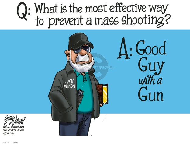 Q: What is the most effective way to prevent a mass shooting? A: Good guy with a gun.