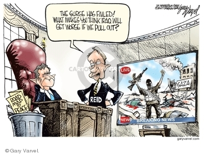 Road Map to Peace.  Reid. The surge has failed! What makes you think Iraq will get worse if we pull out?  Breaking News.  Gaza.