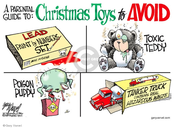 A Parental Guide to:  Christmas Toys to Avoid.  Lead paint by numbers set.  Made in China.  Toxic Teddy.  Poison Puppy.  Tanker Truck contains real Hazardous Waste.