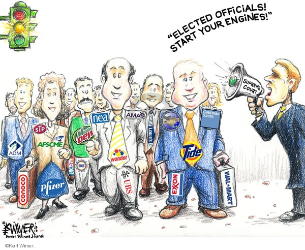 Elected officials!  Start your engines!  ADM.  CONOCO.  Pfizer.  AFSCME.  STP.  NASCAR.  Mountain Dew.  NEA.  Wonder.  UBS.  AMA.  Lowes.  Exxon.  Tide.  Goldman Sachs.  Tide.  Wal*Mart.  Supreme Court.