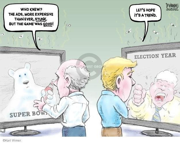 Who knew? The ads, more expensive than ever, stunk, but the game was good! Super Bowl. Lets hope its a trend. Election Year.