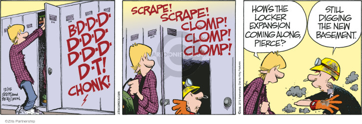 B-d-d-d-d-d-d-d-d-d-d-t! Chonk! Scrape! Scrape! Clomp! Clomp! Clomp! Hows the locker expansion coming along, Pierce? Still digging the new basement.