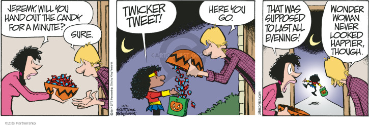 Jeremy, will you hand out the candy for a minute? Sure. Twicker tweet! Here you go. That was supposed to last all evening. Wonder Woman never looked happier, though.
